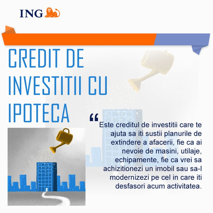 Poza Credit de investitii cu ipoteca de la ING Bank. Conditii. Garantii. Grad de finantare